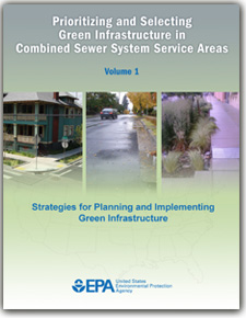 Prioritizing and Selecting Green Infrastructure in Combined Sewer System Service Areas, Strategies for Planning and Implementing Green Infrastructure Volume 1;